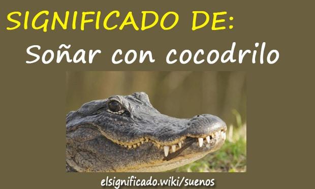 soñar con cocodrilos o caimanes