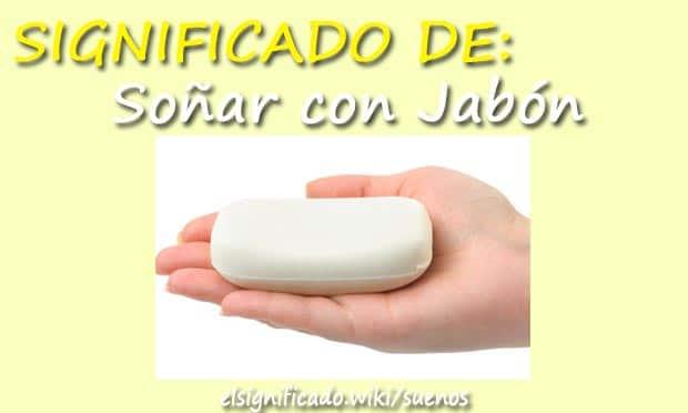 Soñar con Jabon