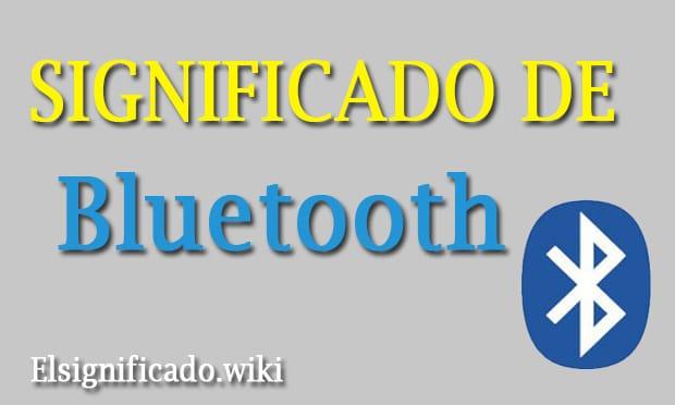 Concepto o significado de bluetooth